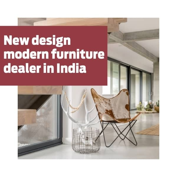 New design modern furniture dealer in India